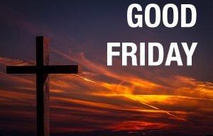 Good Friday commemorates Jesus' ultimate sacrifice