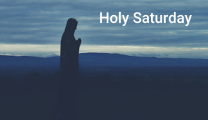 Holy Saturday – a day for meditation and reflection